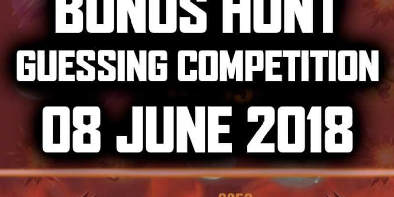BONUS HUNT – GUESSING COMPETITION  08 june 2018
