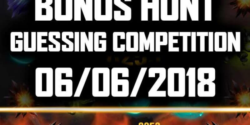 BONUS HUNT – GUESSING COMPETITION 06/06/2018